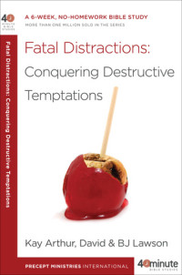 Fatal Distractions: Conquering Destructive Temptations by Kay Arthur, David and BJ Lawson
