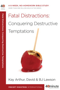 Fatal Distractions by Kay Arthur, David and BJ Lawson