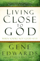 Living Close to God (When You're Not Good at It) - Gene Edwards