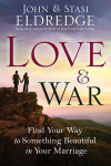 Love and War - John and Stasi Eldredge