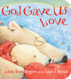 God Gave Us Love - Lisa Tawn Bergren; illustrated by Laura J. Bryant