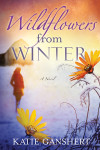 Wildflowers from Winter - Katie Ganshert