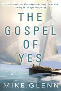 The Gospel of Yes by Mike Glenn
