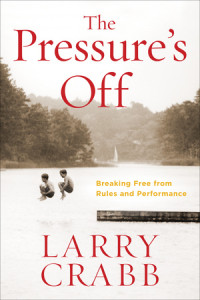 The Pressure's Off by Larry Crabb