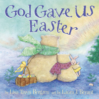 God Gave Us Easter by Lisa Tawn Bergren; illustrated by Laura J. Bryant
