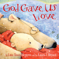 God Gave Us Love by Lisa Tawn Bergren; illustrated by Laura J. Bryant