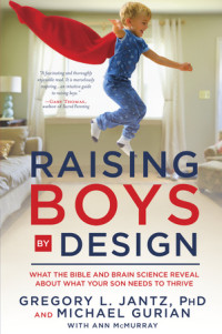 Raising Boys by Design by Gregory L. Jantz, PhD, and Michael Gurian with Ann McMurrary