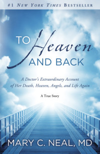 To Heaven and Back by Mary C. Neal, MD