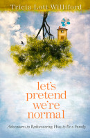 Let's Pretend We're Normal by Tricia Lott Williford