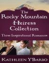The Rocky Mountain Heiress Collection - Kathleen Y'Barbo
