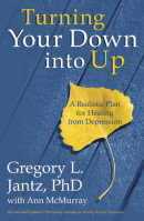 Turning Your Down into Up by Gregory L. Jantz,  Dr