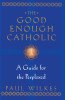The Good Enough Catholic
