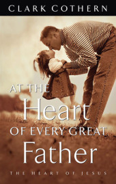 At the Heart of Every Great Father Cover
