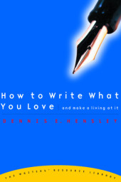 How to Write What You Love and Make a Living at It Cover