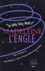 The Swiftly Tilting Worlds of Madeleine L'Engle
