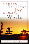 How to Find Selfless Joy in a Me-First World