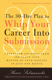 The 30-Day Plan to Whip Your Career Into Submission Cover