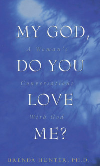 My God, Do You Love Me? by Brenda Hunter, Ph.D.