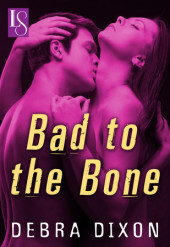 Book Release – Bad to the Bone by Debra Dixon, a Loveswept Classic