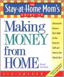 The Stay-at-Home Mom's Guide to Making Money from Home, Revised 2nd Edition