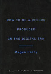 How to Be a Record Producer in the Digital Era Cover