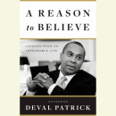 A Reason to Believe by Deval Governor Patrick