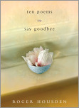 Ten Poems to Say Goodbye