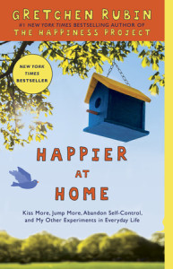 Happier at Home by Gretchen Rubin, Bestselling author of The Happiness Project