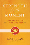 Strength for the Moment - Lori Hogan