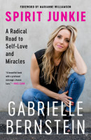 Spirit Junkie by Gabrielle Bernstein, Author of Add More -ING to Your Life