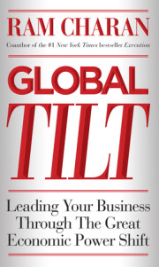 Global Tilt: Leading your business through the great economic power shift by Ram Charan
