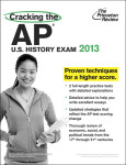 Cracking the AP U.S. History Exam, 2013 Edition