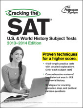 Cracking the SAT U.S. & World History Subject Tests, 2013-2014 Edition Cover