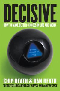 Decisive by Chip Heath & Dan Heath