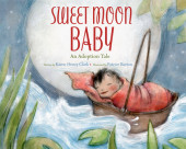 Sweet Moon Baby: An Adoption Tale Cover