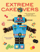 Extreme Cakeovers by Rick and Sasha Reichart