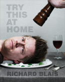 Try This at Home by Richard Blais, Foreword by Tom Colicchio