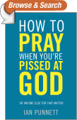 How to Pray When You're Pissed at God