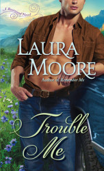 Trouble Me: A Rosewood Novel, by Laura Moore featuring the youngest & the wildest of the Radcliffe sisters