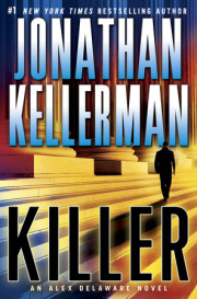 Alex Delaware is back in Jonathan Kellerman's newest novel, KILLER!