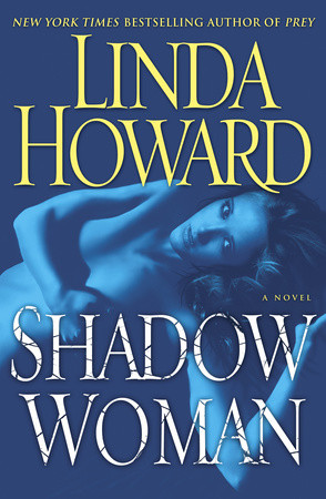WEEKLY GIVEAWAY: Enter to win a copy of SHADOW WOMAN by Linda Howard!