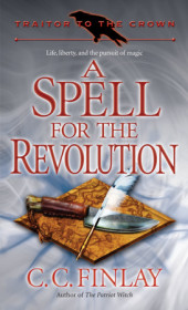 Traitor to the Crown: A Spell for the Revolution Cover