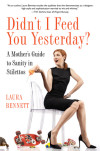 Read a free sneak preview of DIDN'T I FEED YOU YESTERDAY: A MOTHER'S GUIDE TO SANITY IN STILETTOS