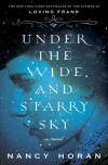Don't miss Nancy Horan's highly anticipated second novel, UNDER THE WIDE AND STARRY SKY!