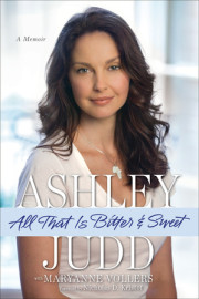 Coming soon: Ashley Judd's memoir, ALL THAT IS BITTER AND SWEET