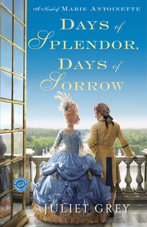 Historical fiction featuring Marie Antoinette, Day's of Splendor, Days of Sorrow by Juliet Grey