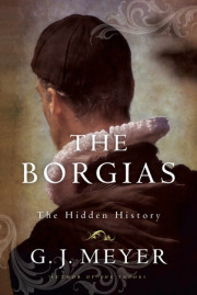 THE BORGIAS by G. J. Meyer