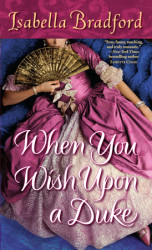 Book Release – When You Wish Upon A Duke by Isabella Bradford, a sizzling historical romance