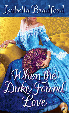 WEEKLY GIVEAWAY: Enter to Win a copy of Isabella Bradford's WHEN THE DUKE FOUND LOVE!