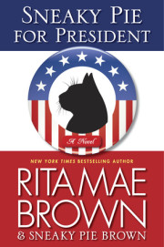 Read an excerpt from SNEAKY PIE FOR PRESIDENT by Rita Mae Brown, on sale today!